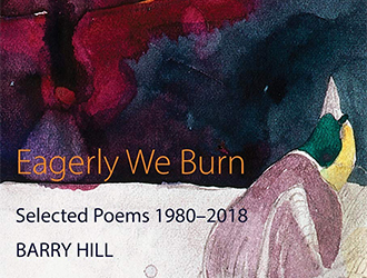 Geoff Page reviews 'Eagerly We Burn: Selected poems 1980–2018' by Barry Hill