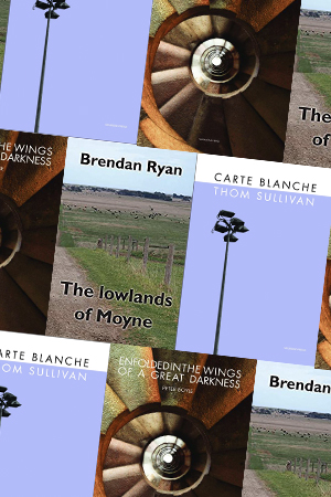 David McCooey reviews 'Enfolded in the Wings of a Great Darkness' by Peter Boyle, 'The Lowlands of Moyne' by Brendan Ryan, and 'Carte Blanche' by Thom Sullivan