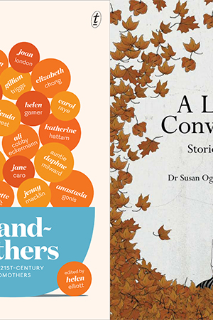 Kerryn Goldsworthy reviews 'Grandmothers: Essays by 21st-century grandmothers' edited by Helen Elliott and 'A Lasting Conversation: Stories on ageing' edited by Dr Susan Ogle and Melanie Joosten