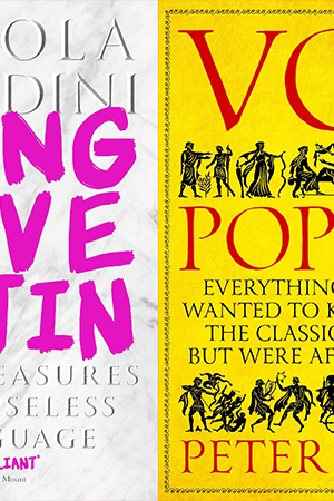 Alastair Blanshard reviews 'Long Live Latin: The pleasures of a useless language' by Nicola Gardini and 'Vox Populi: Everything you wanted to know about the classical world but were afraid to ask' by Peter Jones