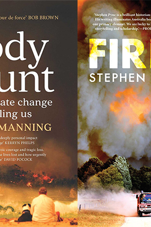 Timothy Neale reviews 'Body Count: How climate change is killing us (Second Edition)' by Paddy Manning and 'Fire: A brief history' by Stephen J. Pyne