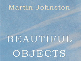John Hawke reviews 'Beautiful Objects: Selected poems' by Martin Johnston