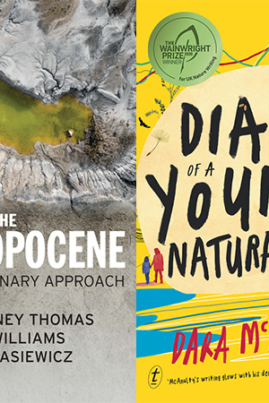 Libby Robin reviews 'The Anthropocene' by Julia Adeney Thomas, Mark Williams, and Jan Zalasiewicz and 'Diary of a Young Naturalist' by Dara McAnulty