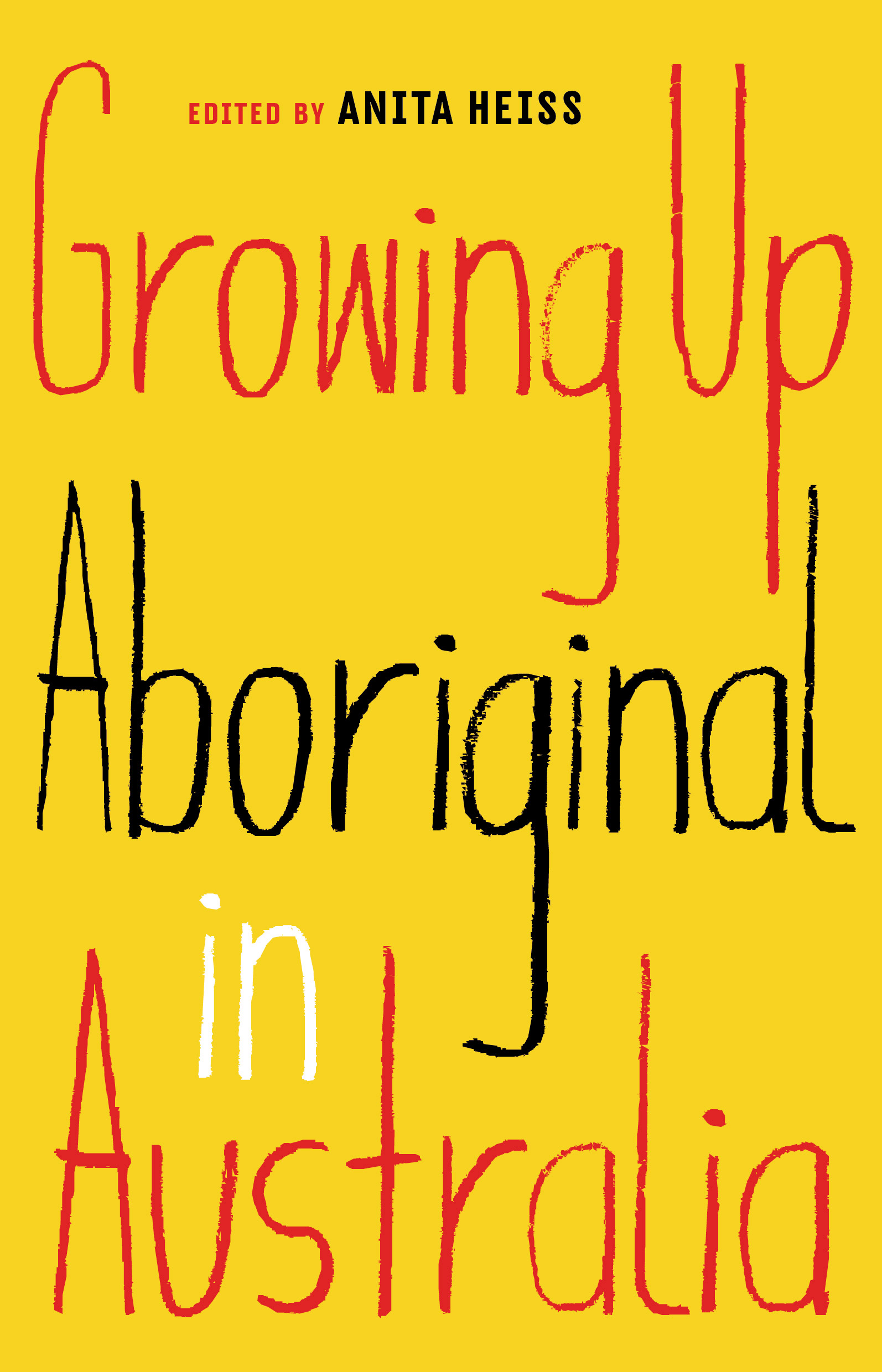 Growing Up Aboriginal in Australia, edited by Anita Heiss (Black Inc.)