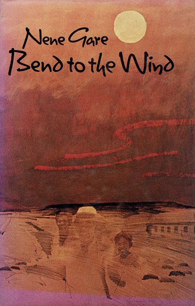 Bend to the Wind  By Nene Gare Macmillan Australia, 129 p, $8.95,  0 333 25132 6 hb