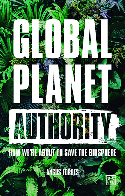 Global Planet Authority: How we're about to save the biosphere LID Publishing, £8.99 pb, 184 pp, 9781912555307