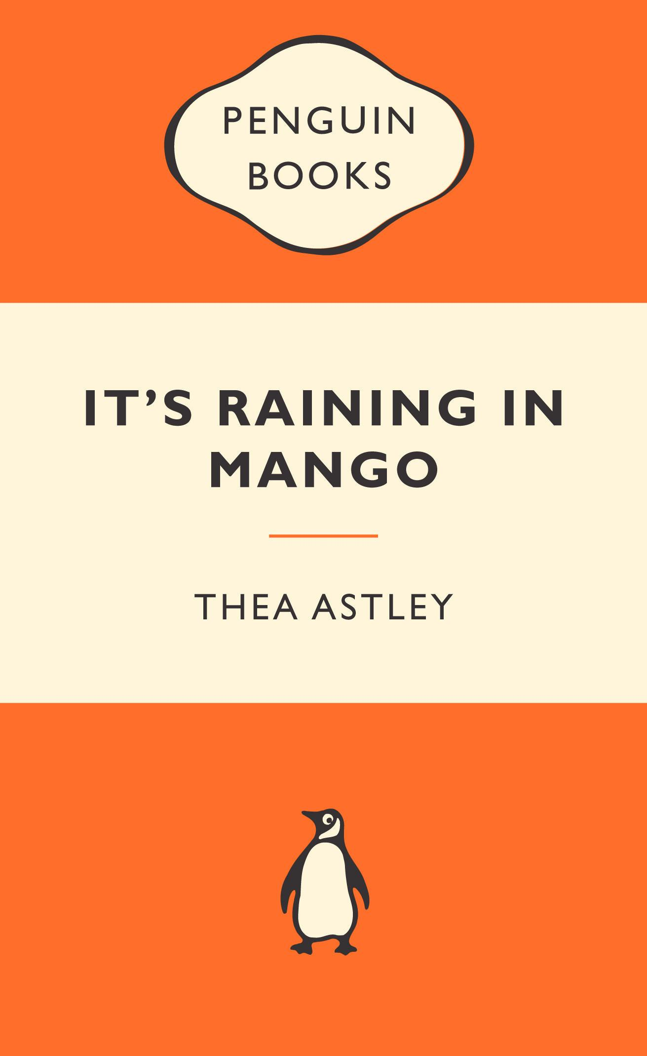 reading it s raining in mango by thea astley its raining in mango penguin edition 2010