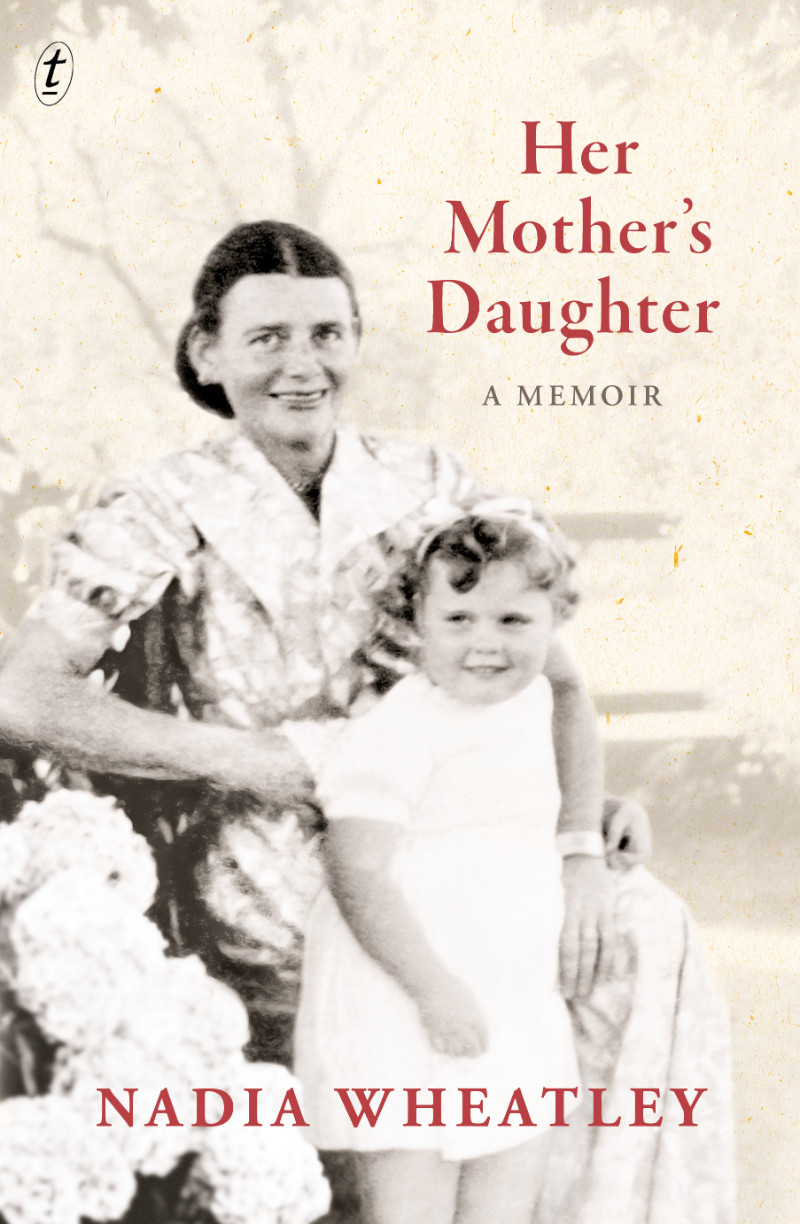 Her Mothers Daughter: A memoir by Nadia Wheatley]