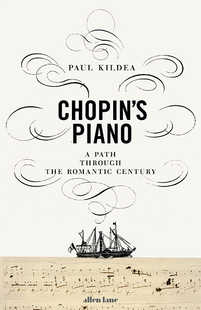 Chopin's Piano: A journey through Romanticism by Paul Kildea