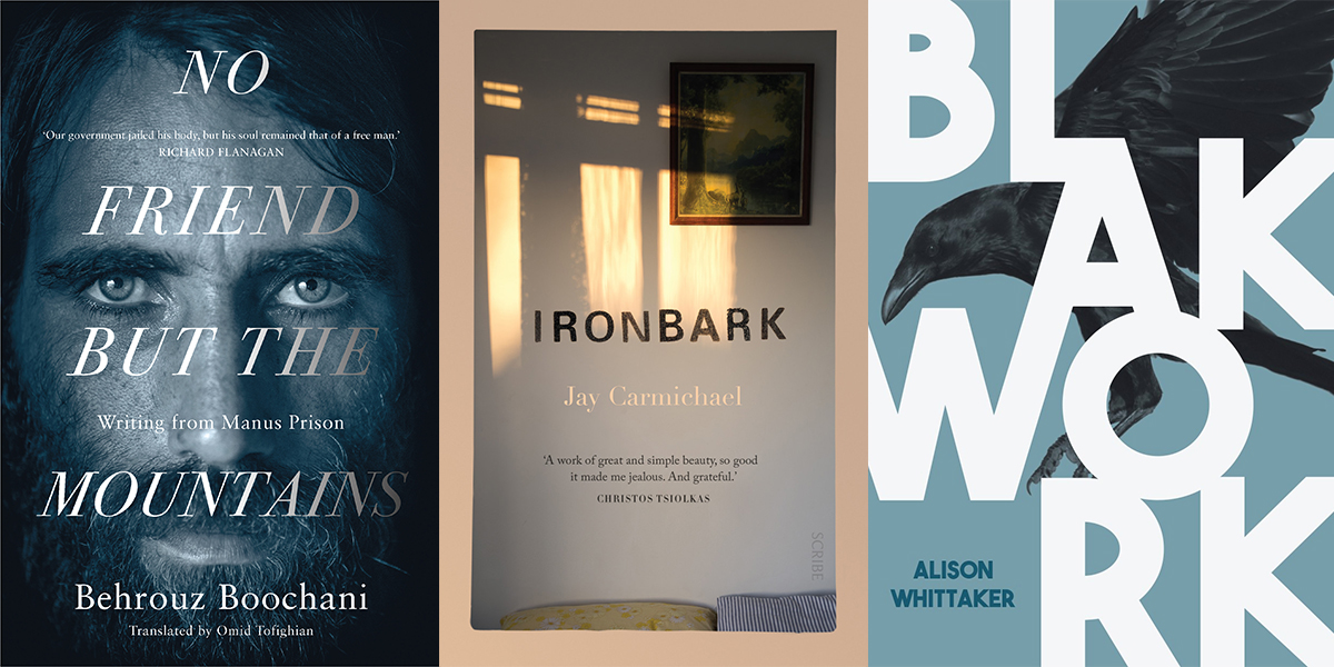 No Friend But the Mountains by Behrouz Boochani, Ironbark by Jay Carmichael, and Blakwork by Alison Whittaker