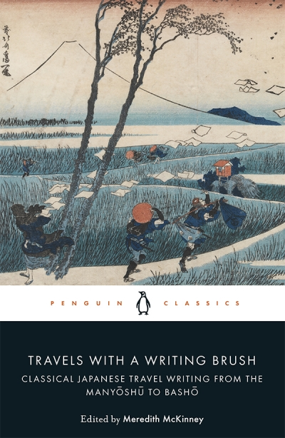 Barry Hill reviews 'Travels with a Writing Brush: Classical Japanese travel writing from the Manyōshū to Bashō' edited and translated by Meredith McKinney