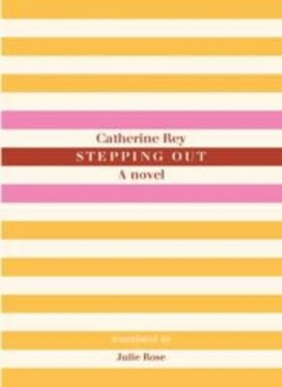 Denise O'Dea reviews 'Stepping Out: A novel' by Catherine Ray, translated by Julie Rose