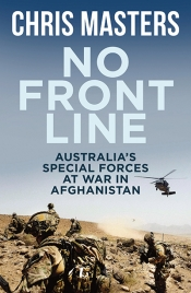Kevin Foster reviews 'No Front Line: Australia's special forces at war in Afghanistan' by Chris Masters