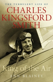 Michael McGirr reviews 'King of the Air: The turbulent life of Charles Kingsford Smith' by Ann Blainey