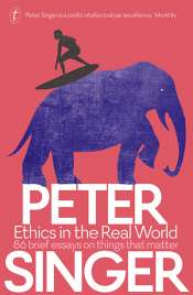 Ben Brooker reviews 'Ethics in the Real World: 86 brief essays on things that matter' by Peter Singer