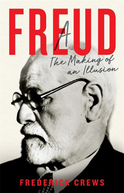 Nick Haslam reviews 'Freud: The making of an illusion' by Frederick Crews