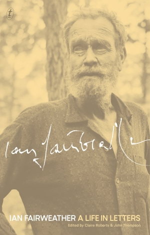 Morag Fraser reviews 'Ian Fairweather: A life in letters' edited by Claire Roberts and John Thompson