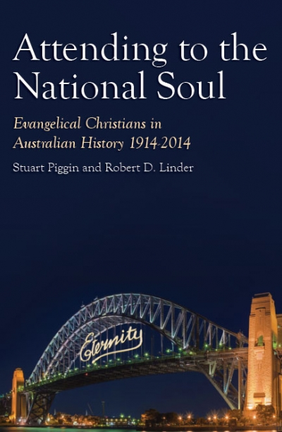 Hugh Chilton reviews 'Attending to the National Soul: Evangelical Christians in Australian history 1914–2014' by Stuart Piggin and Robert D. Linder