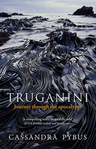 Billy Griffiths reviews 'Truganini: Journey through the apocalypse' by Cassandra Pybus