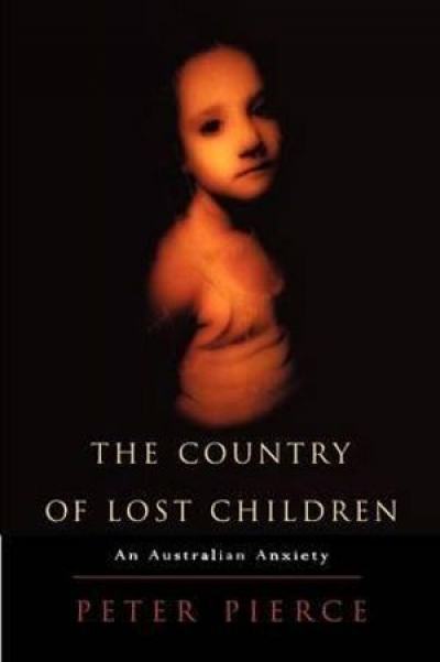 Laurie Clancy reviews 'The Country of Lost Children: An Australian anxiety' by Peter Pierce