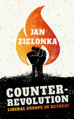 Ben Wellings reviews 'Counter-Revolution: Liberal Europe in Retreat' by Jan Zielonka