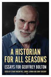 Wilfrid Prest reviews 'A Historian for all Seasons: Essays for Geoffrey Bolton' edited by Stuart Macintyre, Lenore Layman, and Jenny Gregory