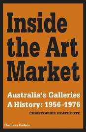 Francesca Sasnaitis reviews 'Inside the Art Market: Australia's galleries: A history 1956–1976' by Christopher Heathcote