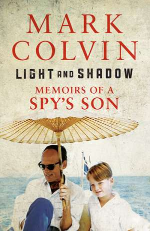 Morag Fraser reviews 'Light and Shadow: Memoirs of a spy's son' by Mark Colvin