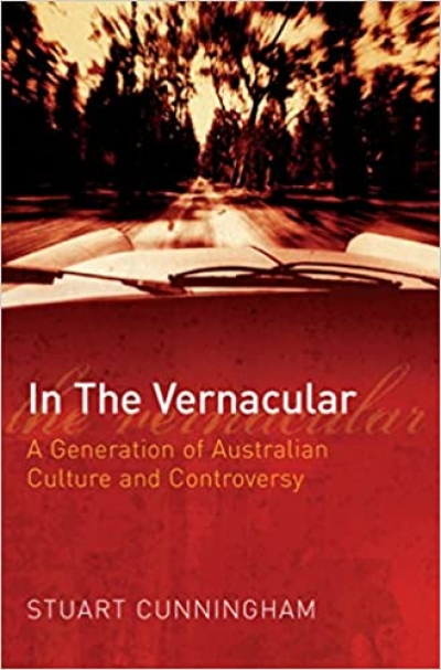 Jake Wilson reviews 'In the Vernacular: A generation of Australian culture and controversy' by Stuart Cunningham