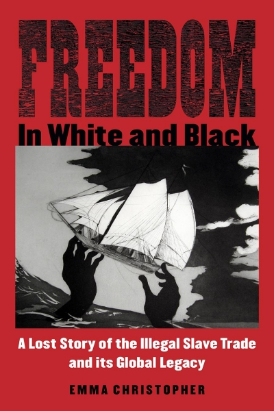 Trevor Burnard reviews 'Freedom in White and Black: A lost story of the illegal slave trade and its global legacy' by Emma Christopher