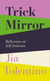Dan Dixon reviews 'Trick Mirror: Reflections on self-delusion' by Jia Tolentino