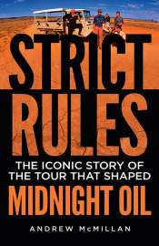 Gareth Hipwell reviews 'Strict Rules: The iconic story of the tour that shaped Midnight Oil' by Andrew McMillan