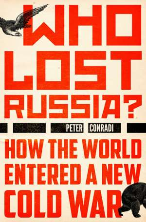 Iva Glisic reviews 'Who Lost Russia?: How the world entered a new Cold War' by Peter Conradi
