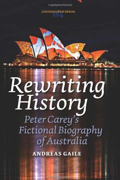 Joseph Wiesenfarth reviews 'Rewriting History: Peter Carey's Fictional Biography of Australia' by Andreas Gaile