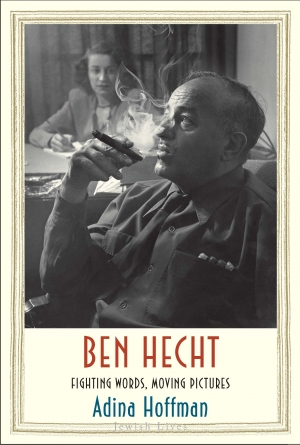Aaron Nyerges reviews 'Ben Hecht: Fighting words, moving pictures' by Adina Hoffman