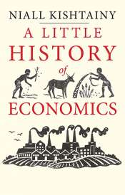 Geoffrey Blainey reviews 'A Little History of Economics' by Niall Kishtainy