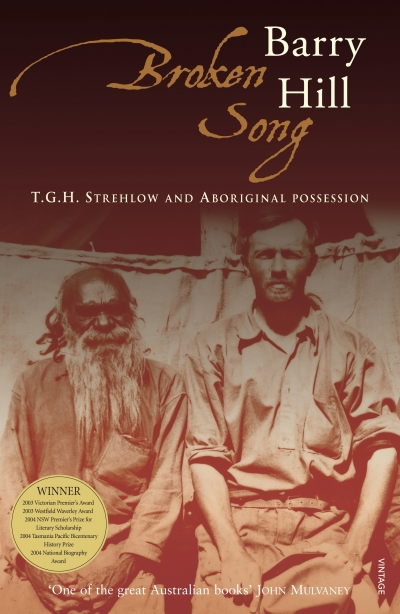 Frances Devlin-Glass reviews 'Broken Song: T.G.H. Strehlow and Aboriginal possession' by Barry Hill