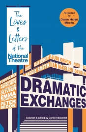 Ian Dickson reviews 'Dramatic Exchanges: The lives and letters of the National Theatre' edited by Daniel Rosenthal