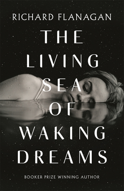 James Ley reviews 'The Living Sea of Waking Dreams' by Richard Flanagan