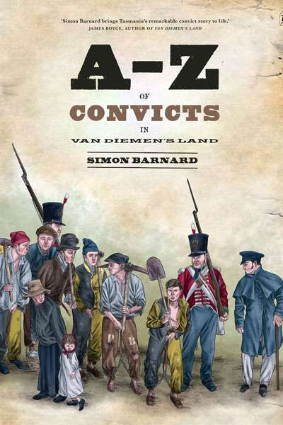 'A-Z of Convicts in Van Diemen's Land' by Simon Barnard