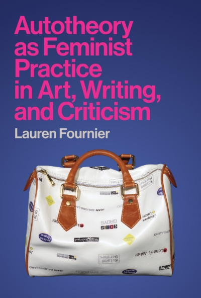 Dženana Vucic reviews 'Autotheory as Feminist Practice in Art, Writing, and Criticism' by Lauren Fournier