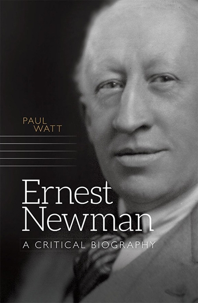 Michael Shmith reviews 'Ernest Newman: A critical biography' by Paul Watt