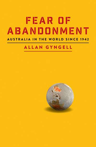 Frank Bongiorno reviews 'Fear of Abandonment: Australia in the world since 1942' by Allan Gyngell