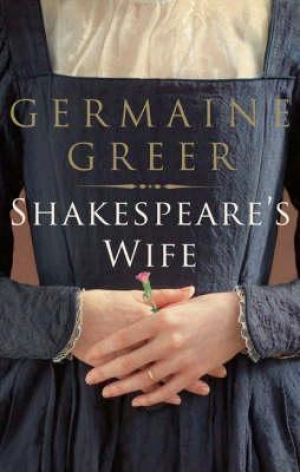 James Ley reviews 'Shakespeare's Wife' by Germaine Greer
