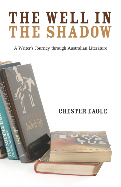 Christina Hill reviews 'The Well in the Shadow: A writer's journey through Australian literature' by Chester Eagle