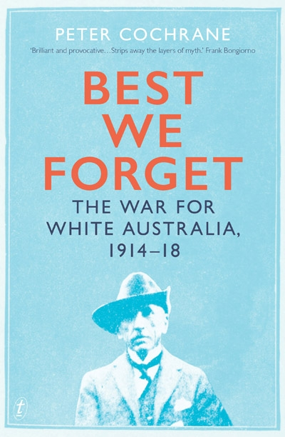 Marilyn Lake reviews 'Best We Forget: The war for white Australia, 1914–18' by Peter Cochrane