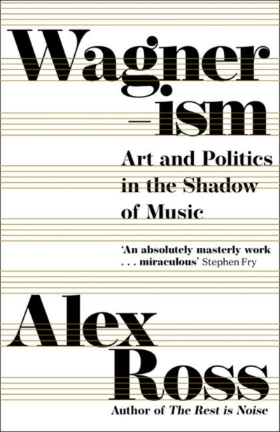 Michael Halliwell reviews 'Wagnerism: Art and politics in the shadow of music' by Alex Ross