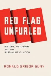 Sheila Fitzpatrick review 'Red Flag Unfurled: History, historians, and the Russian Revolution' by Ronald Grigor Suny