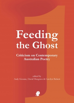 John Hawke reviews 'Feeding the Ghost 1: Criticism on contemporary Australian poetry' edited by Andy Kissane, David Musgrave, and Carolyn Rickett