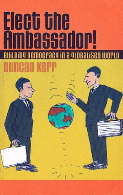Hugh Stretton reviews 'Elect the Ambassador: Building democracy in a globalised world' by Duncan Kerr